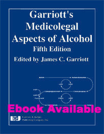 Garriott's Medicolegal Aspects of Alcohol, Fifth Edition - Lawyers & Judges Publishing Company, Inc.