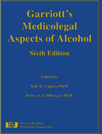 Garriott's Medicolegal Aspects of Alcohol, Sixth Edition - Lawyers & Judges Publishing Company, Inc.