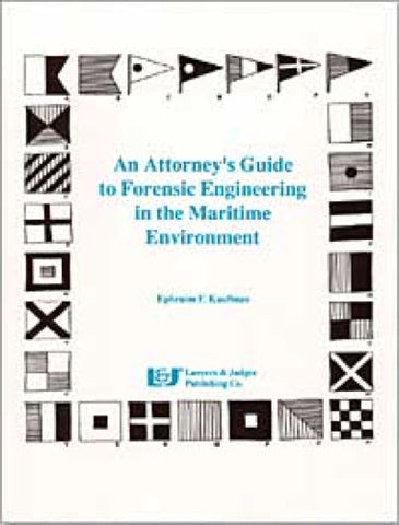 An Attorney's Guide to Forensic Engineering in the Maritime Environment - Lawyers & Judges Publishing Company, Inc.