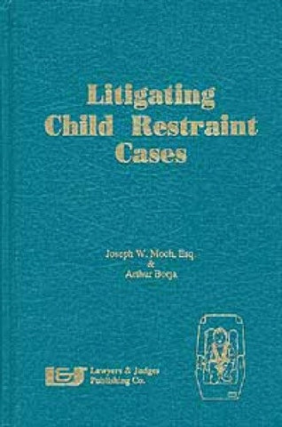 Litigating Child Restraint Cases - Lawyers & Judges Publishing Company, Inc.