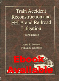 Train Accident Reconstruction and FELA & Railroad Litigation, Fourth Edition - Lawyers & Judges Publishing Company, Inc.