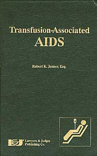 Transfusion-Associated AIDS - Lawyers & Judges Publishing Company, Inc.