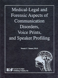 Medical-Legal and Forensic Aspects of Communication Disorders, Voice Prints, & Speaker Profiling - Lawyers & Judges Publishing Company, Inc.