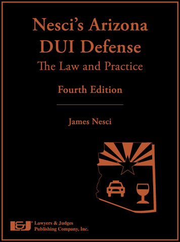 Nesci's Arizona DUI Defense: The Law & Practice, Fourth Edition with DVD
