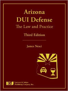Arizona DUI Defense: The Law & Practice, Third Edition with DVD - Lawyers & Judges Publishing Company, Inc.