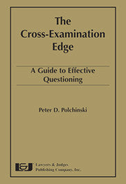 Cross-Examination Edge: A Guide to Effective Questioning - Lawyers & Judges Publishing Company, Inc.