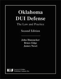 Oklahoma DUI Defense: The Law and Practice, Second Edition - Lawyers & Judges Publishing Company, Inc.