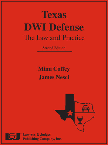 Texas DWI Defense: The Law and Practice, Second Edition with DVD - Lawyers & Judges Publishing Company, Inc.