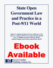 State Open Government Law & Practice in a Post 9/11 World - Lawyers & Judges Publishing Company, Inc.