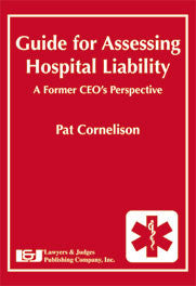 Guide for Assessing Hospital Liability: A Former CEO's Perspective - Lawyers & Judges Publishing Company, Inc.