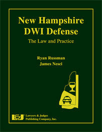 New Hampshire DWI Defense: The Law & Practice - Lawyers & Judges Publishing Company, Inc.