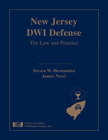 New Jersey DWI Defense: The Law and Practice - Lawyers & Judges Publishing Company, Inc.