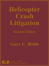 Helicopter Crash Litigation: Second Edition - Lawyers & Judges Publishing Company, Inc.