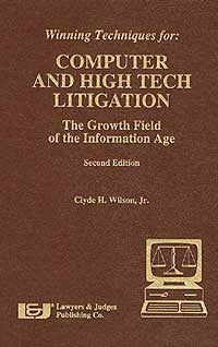Winning Techniques for Computer & High Tech Litigation - Lawyers & Judges Publishing Company, Inc.