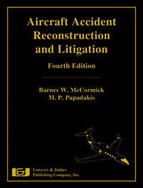 Aircraft Accident Reconstruction & Litigation, Fourth Edition - Lawyers & Judges Publishing Company, Inc.
