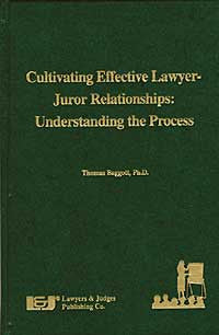 Cultivating Effective Lawyer-Juror Relationships: Understanding the Process - Lawyers & Judges Publishing Company, Inc.