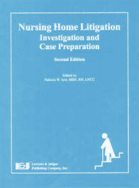 Nursing Home Litigation: Investigation and Case Preparation, Second Edition - Lawyers & Judges Publishing Company, Inc.