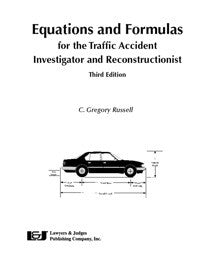 Equations & Formulas for the Traffic Accident Investigator and Reconstructionist, Third Edition - Lawyers & Judges Publishing Company, Inc.