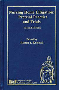 Nursing Home Litigation: Pretrial Practice and Trials, Second Edition - Lawyers & Judges Publishing Company, Inc.