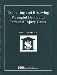 Evaluating and Reserving Wrongful Death and Personal Injury Cases - Lawyers & Judges Publishing Company, Inc.
