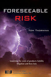 Foreseeable Risk: Minimizing Cost and Maximizing Outcomes in Products Liability Litigation - Lawyers & Judges Publishing Company, Inc.