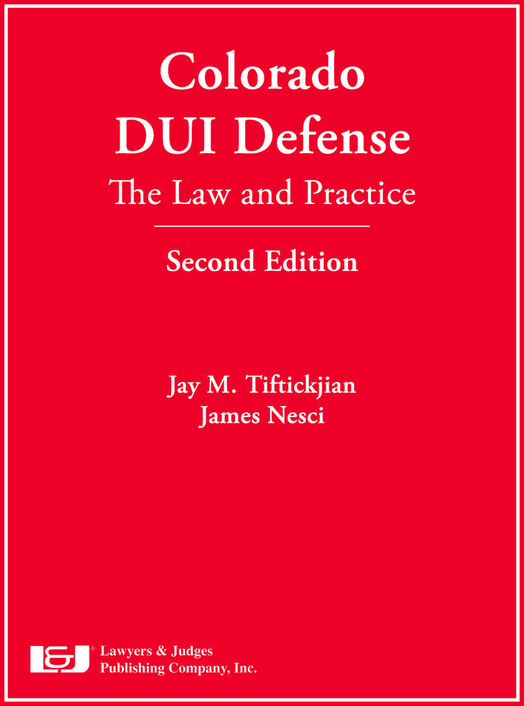 Colorado Dui Defense The Law Practice Second Edition With Dvd