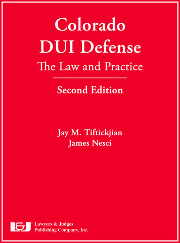 Colorado DUI Defense: The Law & Practice, Second Edition with DVD - Lawyers & Judges Publishing Company, Inc.