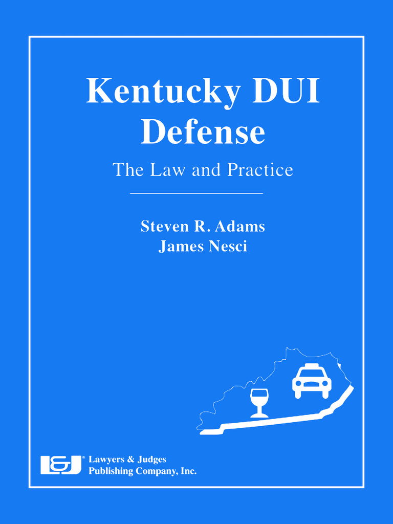 Kentucky DUI Defense: The Law and Practice - Lawyers & Judges Publishing Company, Inc.