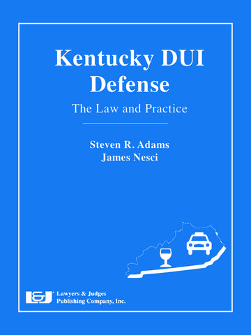 Kentucky DUI Defense: The Law and Practice