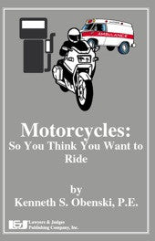 Motorcycles: So You Think You Want to Ride - Lawyers & Judges Publishing Company, Inc.