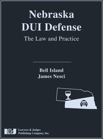 Nebraska DUI Defense: The Law and Practice with DVD-ROM - Lawyers & Judges Publishing Company, Inc.