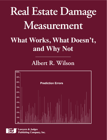 Real Estate Damage Measurement: What Works, What Doesn't, and Why Not - Lawyers & Judges Publishing Company, Inc.