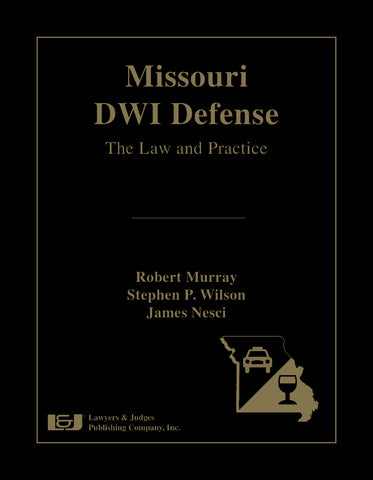 Missouri DWI Defense: The Law and Practice - Lawyers & Judges Publishing Company, Inc.