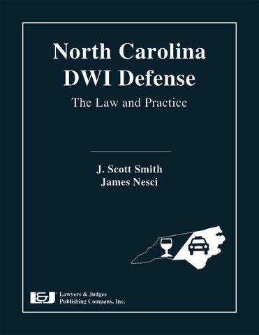 North Carolina DWI Defense: The Law & Practice with DVD - Lawyers & Judges Publishing Company, Inc.