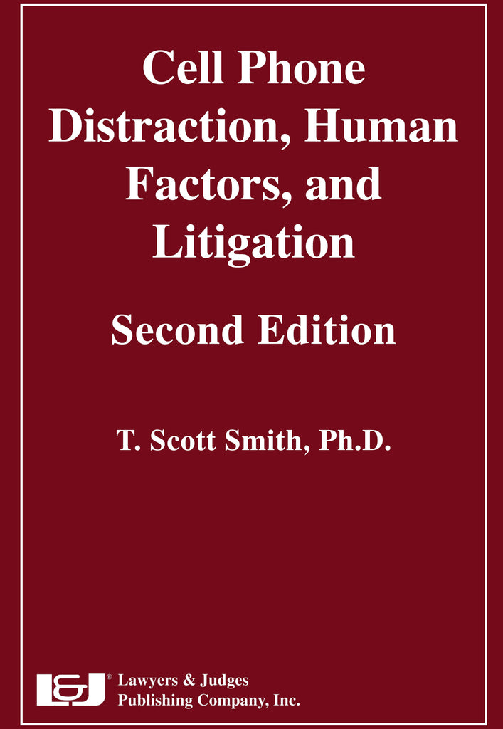 Cell Phone Distraction, Human Factors, and Litigation, 2nd Edition - Lawyers & Judges Publishing Company, Inc.