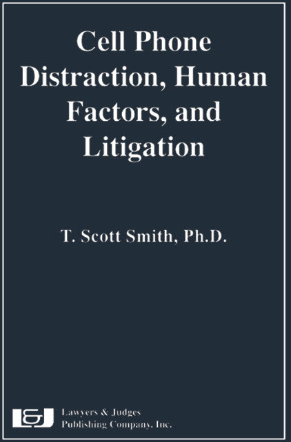 Cell Phone Distraction, Human Factors, and Litigation - Lawyers & Judges Publishing Company, Inc.