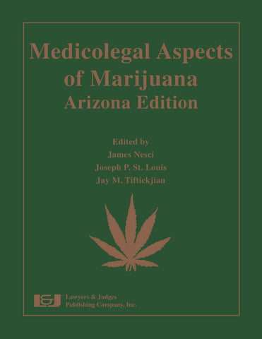Medicolegal Aspects of Marijuana: Arizona Edition - Lawyers & Judges Publishing Company, Inc.
