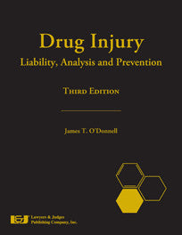 Drug Injury: Liability, Analysis and Prevention, Third Edition - Lawyers & Judges Publishing Company, Inc.