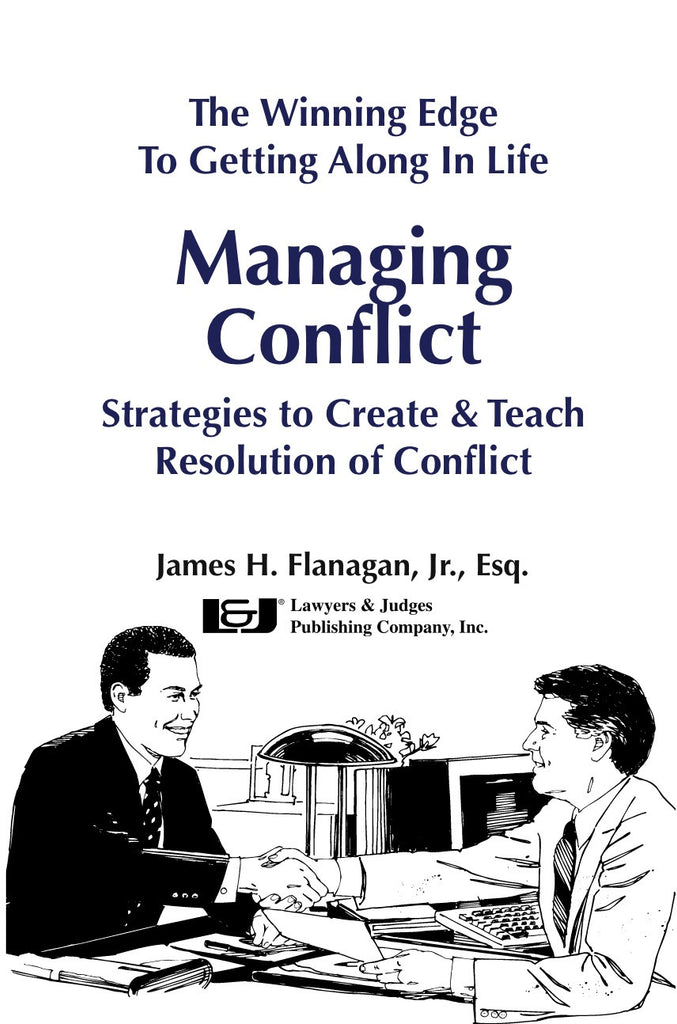 The Winning Edge to Getting Along in Life: Managing Conflict - Lawyers & Judges Publishing Company, Inc.