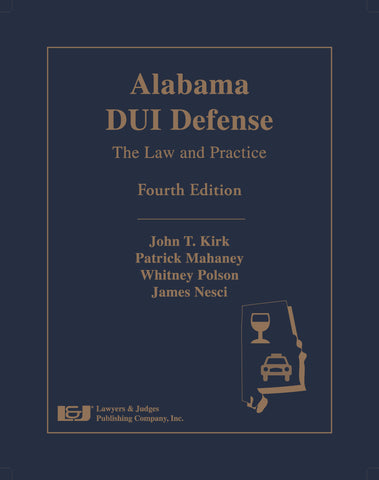 Alabama DUI Defense: The Law and Practice, Fourth Edition - Lawyers & Judges Publishing Company, Inc.