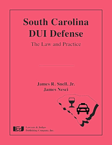 South Carolina DUI Defense: The Law and Practice - Lawyers & Judges Publishing Company, Inc.