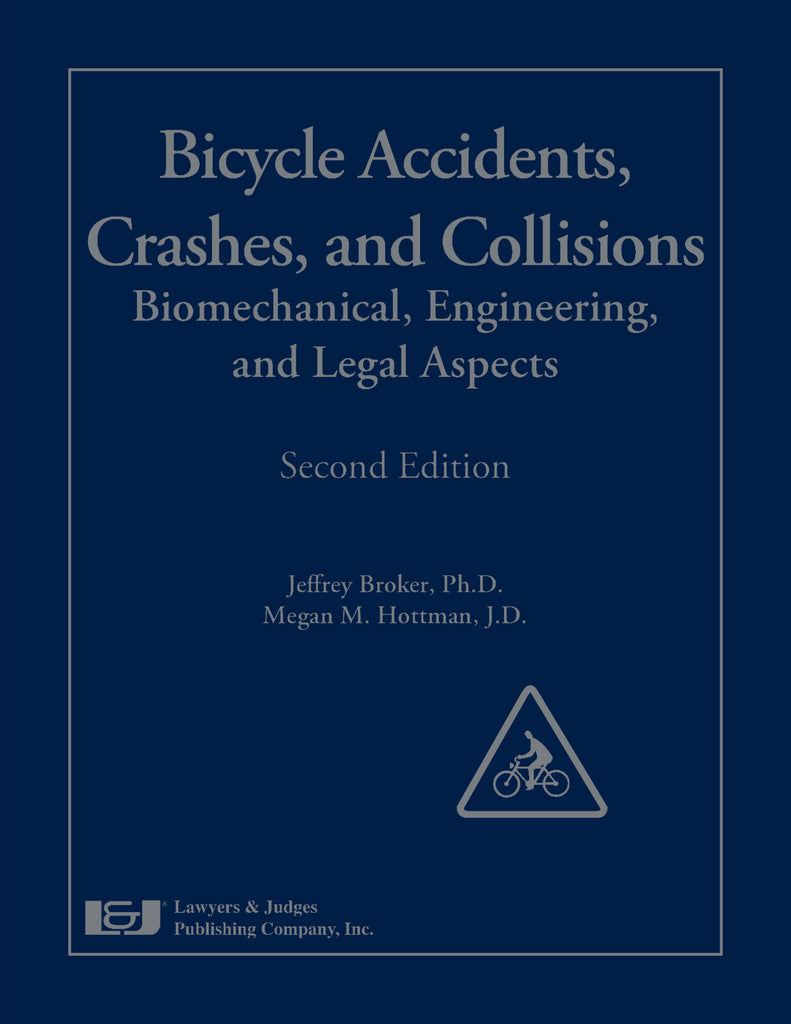 Bicycle Accidents, Crashes, and Collisions: Biomechanical, Engineering, and Legal Aspects, Second Edition - Lawyers & Judges Publishing Company, Inc.