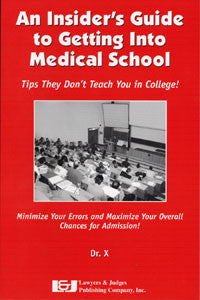 An Insider's Guide to Getting into Medical School: Tips They Don't Teach You in College - Lawyers & Judges Publishing Company, Inc.