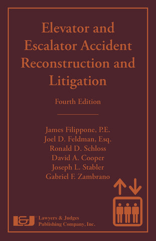 Elevator and Escalator Accident Reconstruction and Litigation, Fourth Edition - Lawyers & Judges Publishing Company, Inc.