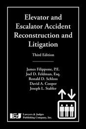 Elevator and Escalator Accident Reconstruction and Litigation, Third Edition - Lawyers & Judges Publishing Company, Inc.