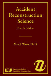 Accident Reconstruction Science Fourth Edition - Lawyers & Judges Publishing Company, Inc.