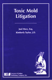 Toxic Mold Litigation 1st Edition - Lawyers & Judges Publishing Company, Inc.