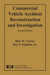 Commercial Vehicle Accident Reconstruction and Investigation, Second Edition - Lawyers & Judges Publishing Company, Inc.