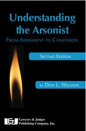 Understanding the Arsonist, Second Edition - Lawyers & Judges Publishing Company, Inc.