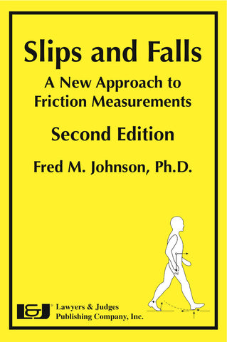 Slips and Falls: A New Approach to Friction Measurements, Second Edition - Lawyers & Judges Publishing Company, Inc.